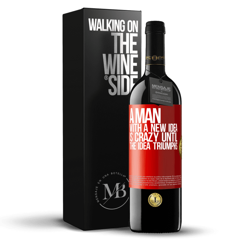 24,95 € Free Shipping   Red Wine RED Edition Crianza 6 Months A man with a new idea is crazy until the idea triumphs Red Label. Customizable label Aging in oak barrels 6 Months Harvest 2018 Tempranillo