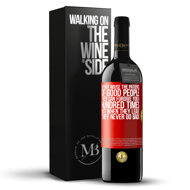 24,95 € Free Shipping | Red Wine RED Edition Crianza 6 Months Do not abuse the patience of good people. They can forgive you a hundred times, but when they leave, they never go back Red Label. Customizable label Aging in oak barrels 6 Months Harvest 2018 Tempranillo