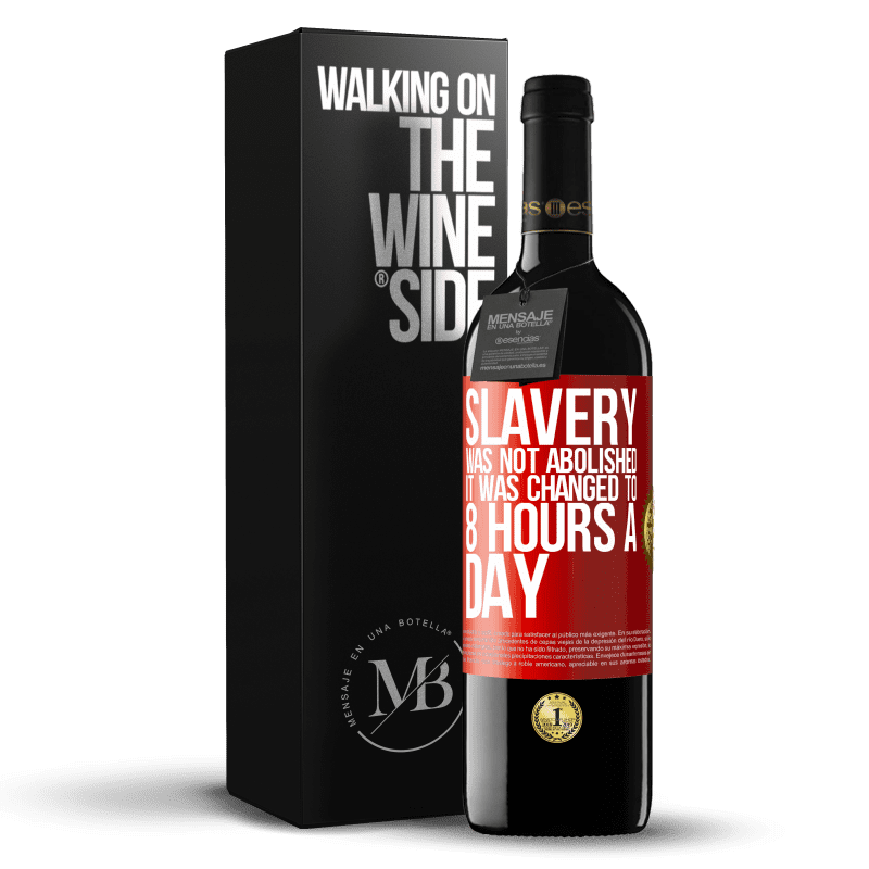 24,95 € Free Shipping | Red Wine RED Edition Crianza 6 Months Slavery was not abolished, it was changed to 8 hours a day Red Label. Customizable label Aging in oak barrels 6 Months Harvest 2018 Tempranillo