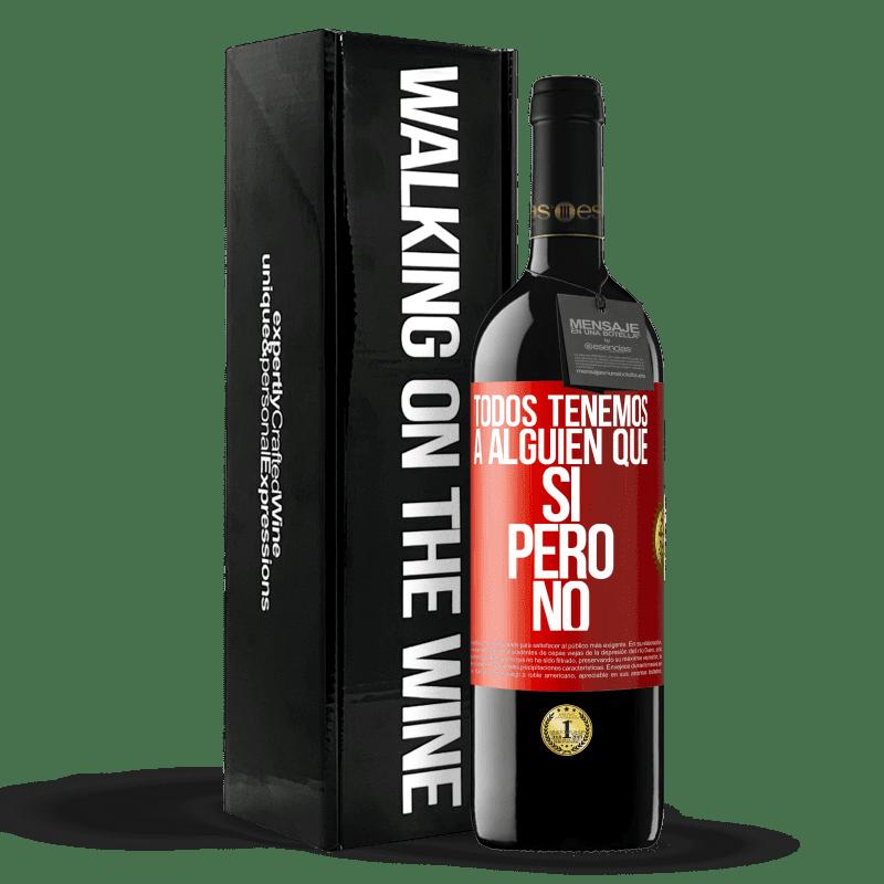 24,95 € Envoi gratuit   Vin rouge Édition RED Crianza 6 Mois Nous avons tous quelqu'un oui mais non Étiquette Rouge. Étiquette personnalisable Vieillissement en fûts de chêne 6 Mois Récolte 2018 Tempranillo