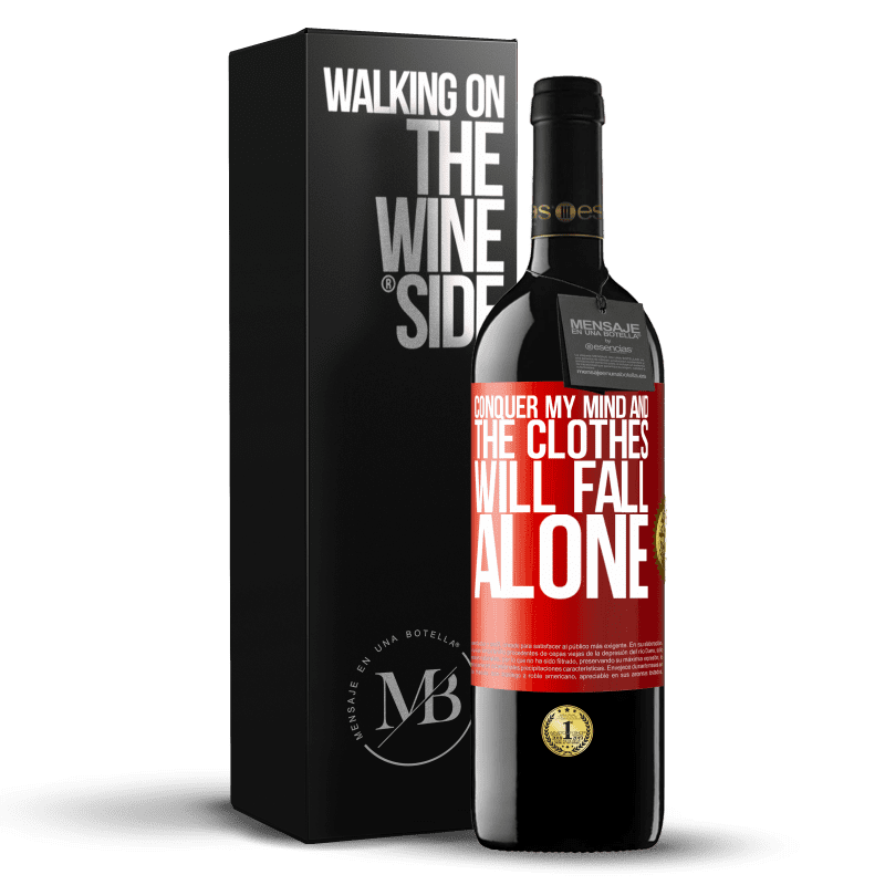 24,95 € Free Shipping | Red Wine RED Edition Crianza 6 Months Conquer my mind and the clothes will fall alone Red Label. Customizable label Aging in oak barrels 6 Months Harvest 2018 Tempranillo