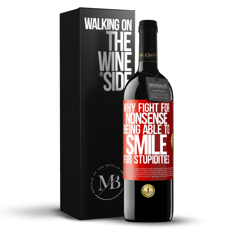 24,95 € Free Shipping | Red Wine RED Edition Crianza 6 Months Why fight for nonsense being able to smile for stupidities Red Label. Customizable label Aging in oak barrels 6 Months Harvest 2018 Tempranillo