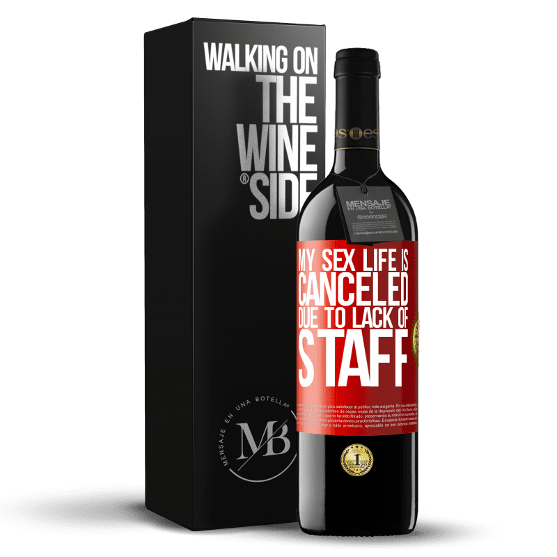 24,95 € Free Shipping   Red Wine RED Edition Crianza 6 Months My sex life is canceled due to lack of staff Red Label. Customizable label Aging in oak barrels 6 Months Harvest 2018 Tempranillo