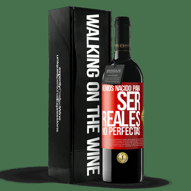 24,95 € Envoi gratuit   Vin rouge Édition RED Crianza 6 Mois Nous sommes nés pour être réels, pas parfaits Étiquette Rouge. Étiquette personnalisable Vieillissement en fûts de chêne 6 Mois Récolte 2018 Tempranillo