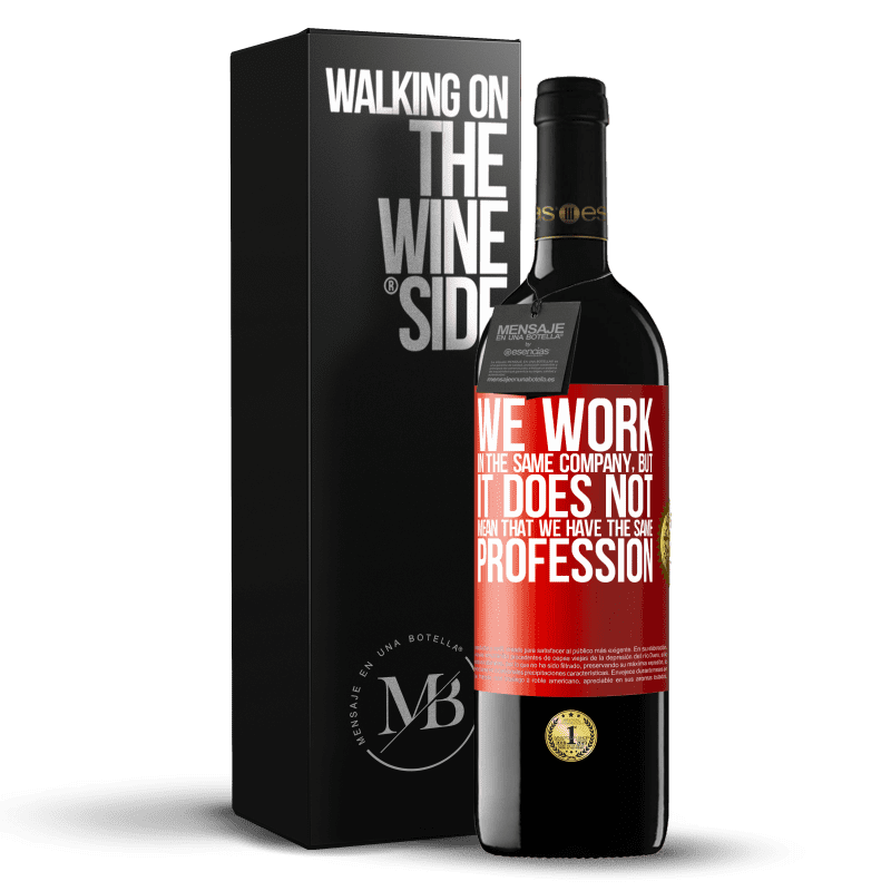 24,95 € Free Shipping | Red Wine RED Edition Crianza 6 Months That we work in the same company does not mean that we have the same profession Red Label. Customizable label Aging in oak barrels 6 Months Harvest 2018 Tempranillo