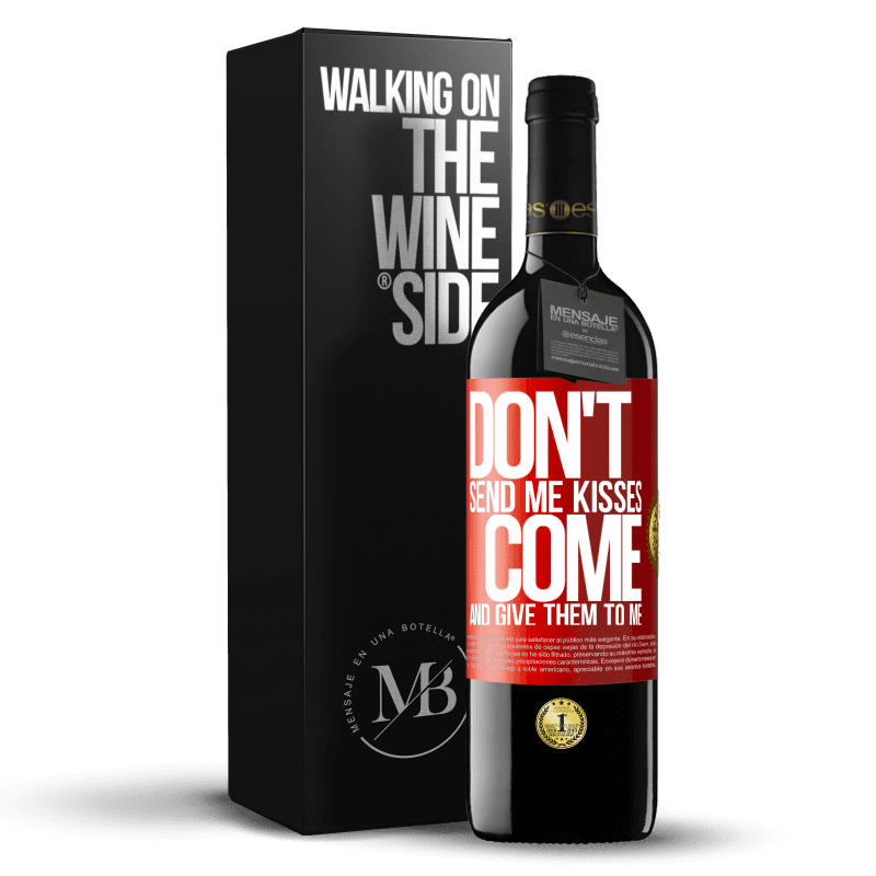 24,95 € Free Shipping | Red Wine RED Edition Crianza 6 Months Don't send me kisses, you come and give them to me Red Label. Customizable label Aging in oak barrels 6 Months Harvest 2018 Tempranillo