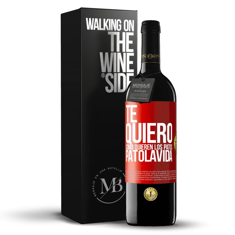 24,95 € Free Shipping | Red Wine RED Edition Crianza 6 Months TE QUIERO, como quieren los patos. PATOLAVIDA Red Label. Customizable label Aging in oak barrels 6 Months Harvest 2018 Tempranillo