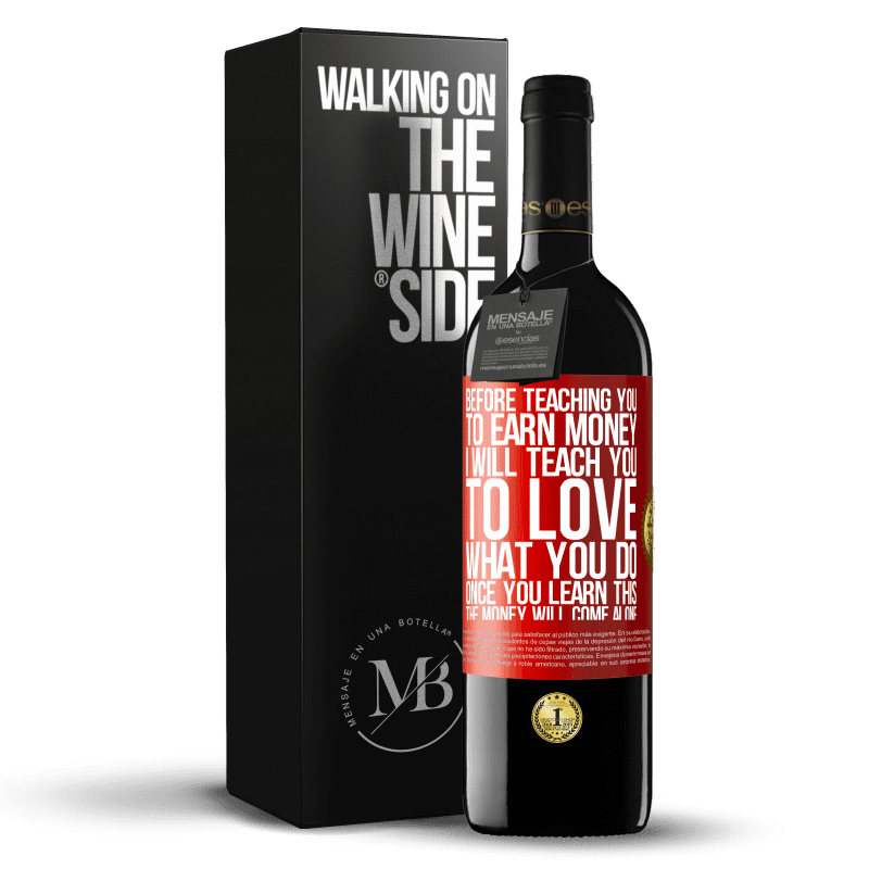 24,95 € Free Shipping | Red Wine RED Edition Crianza 6 Months Before teaching you to earn money, I will teach you to love what you do. Once you learn this, the money will come alone Red Label. Customizable label Aging in oak barrels 6 Months Harvest 2018 Tempranillo