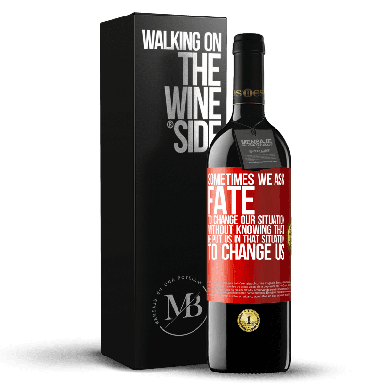 24,95 € Free Shipping | Red Wine RED Edition Crianza 6 Months Sometimes we ask fate to change our situation without knowing that he put us in that situation, to change us Red Label. Customizable label Aging in oak barrels 6 Months Harvest 2018 Tempranillo