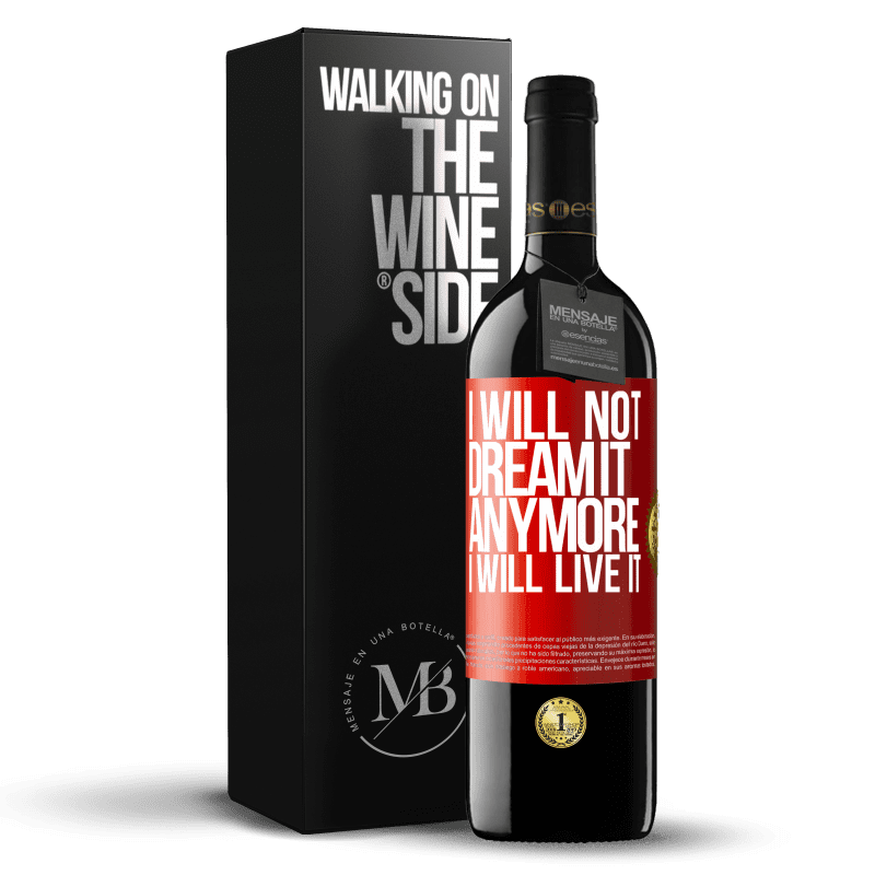 24,95 € Free Shipping | Red Wine RED Edition Crianza 6 Months I will not dream it anymore. I will live it Red Label. Customizable label Aging in oak barrels 6 Months Harvest 2018 Tempranillo