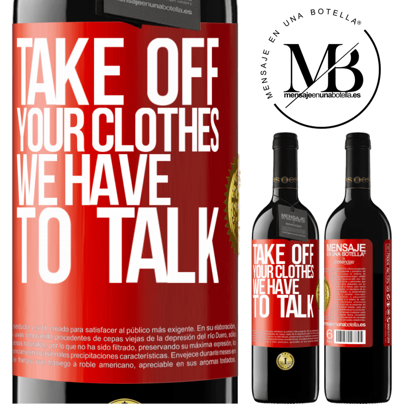24,95 € Free Shipping   Red Wine RED Edition Crianza 6 Months Take off your clothes, we have to talk Red Label. Customizable label Aging in oak barrels 6 Months Harvest 2018 Tempranillo