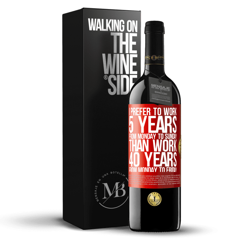 24,95 € Free Shipping | Red Wine RED Edition Crianza 6 Months I prefer to work 5 years from Monday to Sunday, than work 40 years from Monday to Friday Red Label. Customizable label Aging in oak barrels 6 Months Harvest 2018 Tempranillo