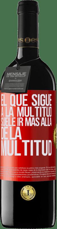 «El que sigue a la multitud, suele ir más allá de la multitud» Edición RED Crianza 6 Meses