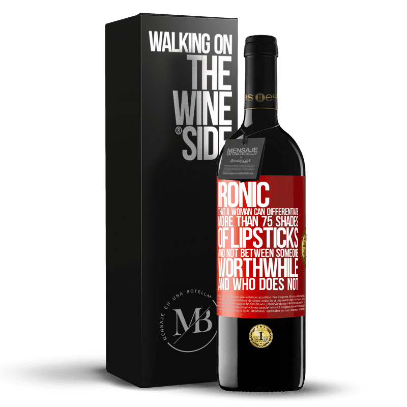 24,95 € Free Shipping | Red Wine RED Edition Crianza 6 Months Ironic. That a woman can differentiate more than 75 shades of lipsticks and not between someone worthwhile and who does not Red Label. Customizable label Aging in oak barrels 6 Months Harvest 2018 Tempranillo