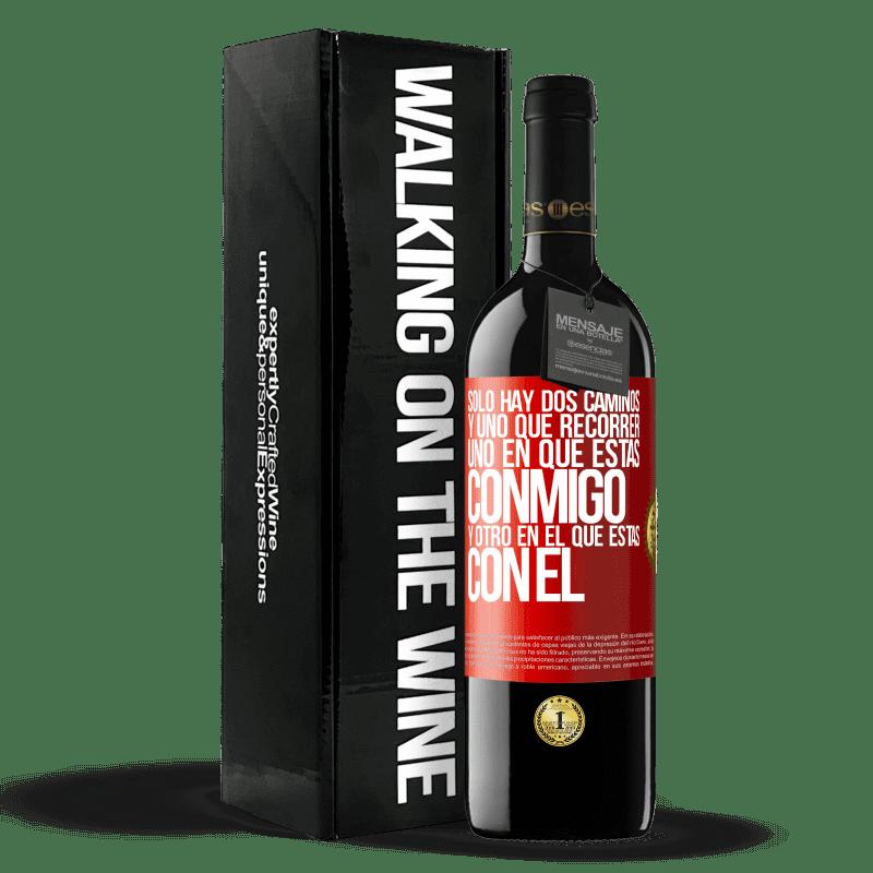 24,95 € Envoi gratuit   Vin rouge Édition RED Crianza 6 Mois Il n'y a que deux routes, et une à parcourir, une sur laquelle tu es avec moi et une sur laquelle tu es avec lui Étiquette Rouge. Étiquette personnalisable Vieillissement en fûts de chêne 6 Mois Récolte 2018 Tempranillo
