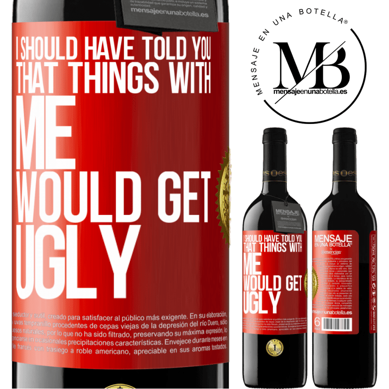 24,95 € Free Shipping | Red Wine RED Edition Crianza 6 Months I should have told you that things with me would get ugly Red Label. Customizable label Aging in oak barrels 6 Months Harvest 2018 Tempranillo