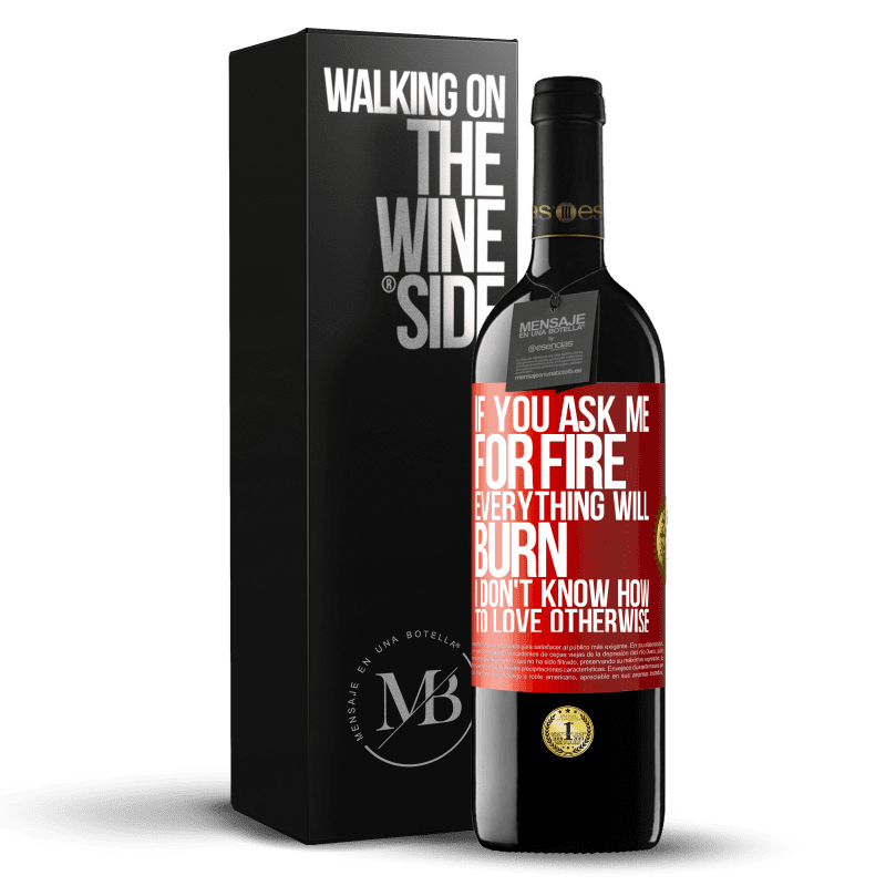 24,95 € Free Shipping | Red Wine RED Edition Crianza 6 Months If you ask me for fire, everything will burn. I don't know how to love otherwise Red Label. Customizable label Aging in oak barrels 6 Months Harvest 2018 Tempranillo