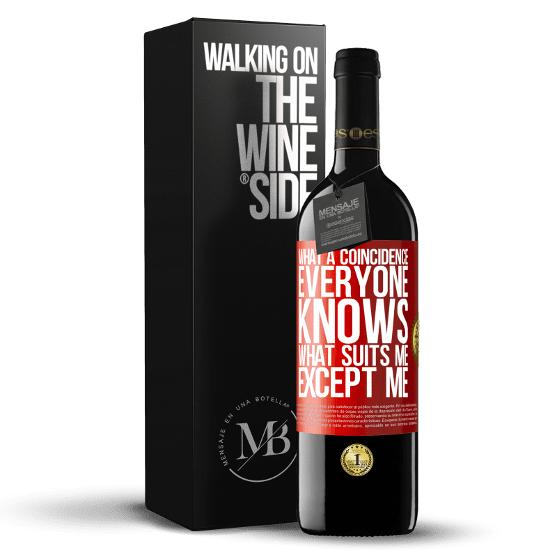 24,95 € Free Shipping | Red Wine RED Edition Crianza 6 Months What a coincidence. Everyone knows what suits me, except me Red Label. Customizable label Aging in oak barrels 6 Months Harvest 2018 Tempranillo
