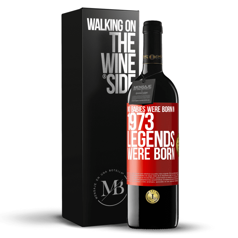 24,95 € Free Shipping | Red Wine RED Edition Crianza 6 Months No babies were born in 1973. Legends were born Red Label. Customizable label Aging in oak barrels 6 Months Harvest 2018 Tempranillo