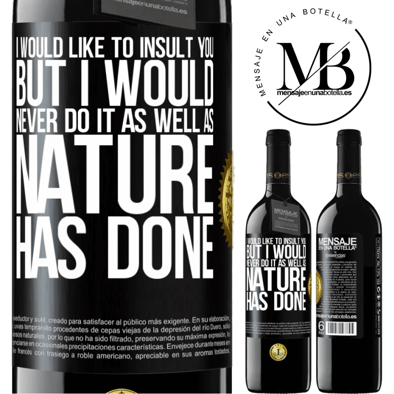 24,95 € Free Shipping   Red Wine RED Edition Crianza 6 Months I would like to insult you, but I would never do it as well as nature has done Black Label. Customizable label Aging in oak barrels 6 Months Harvest 2018 Tempranillo