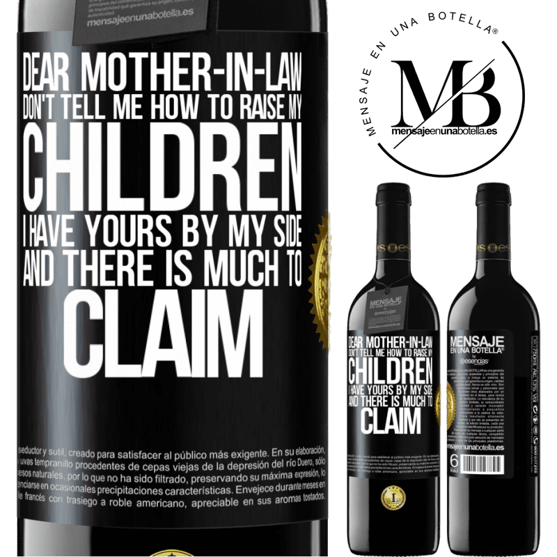 24,95 € Free Shipping | Red Wine RED Edition Crianza 6 Months Dear mother-in-law, don't tell me how to raise my children. I have yours by my side and there is much to claim Black Label. Customizable label Aging in oak barrels 6 Months Harvest 2018 Tempranillo