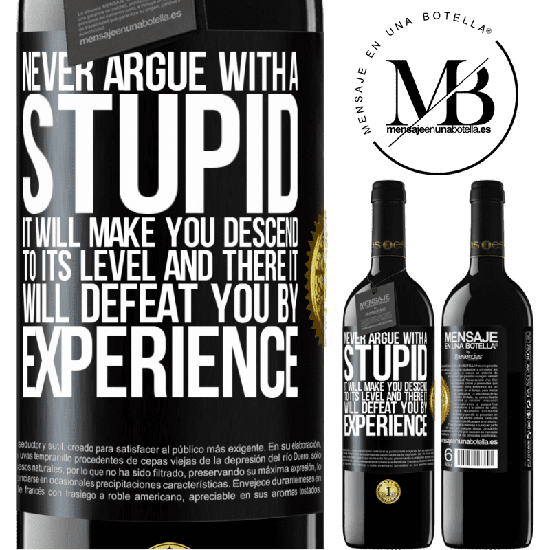 24,95 € Free Shipping | Red Wine RED Edition Crianza 6 Months Never argue with a stupid. It will make you descend to its level and there it will defeat you by experience Black Label. Customizable label Aging in oak barrels 6 Months Harvest 2018 Tempranillo