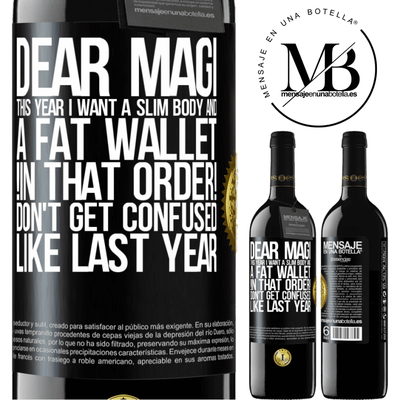 24,95 € Free Shipping | Red Wine RED Edition Crianza 6 Months Dear Magi, this year I want a slim body and a fat wallet. !In that order! Don't get confused like last year Black Label. Customizable label Aging in oak barrels 6 Months Harvest 2018 Tempranillo