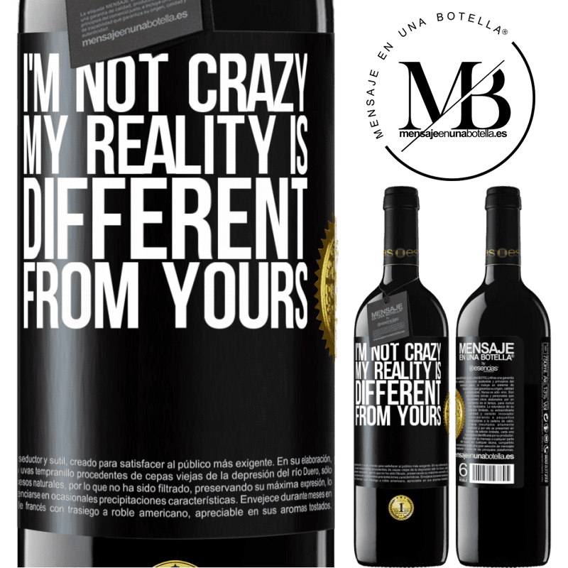 24,95 € Free Shipping | Red Wine RED Edition Crianza 6 Months I'm not crazy, my reality is different from yours Black Label. Customizable label Aging in oak barrels 6 Months Harvest 2018 Tempranillo