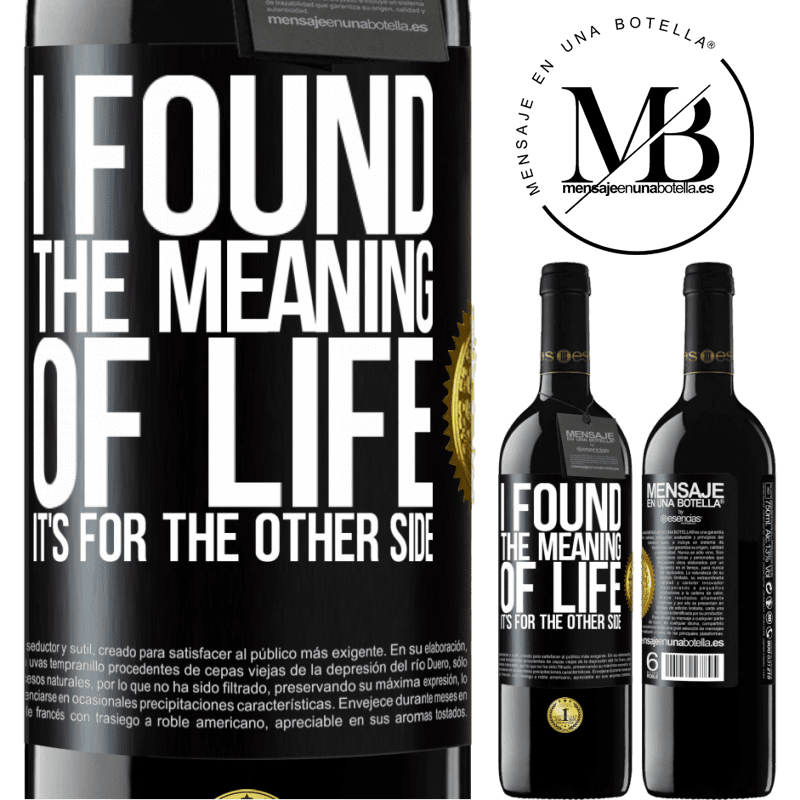 24,95 € Free Shipping | Red Wine RED Edition Crianza 6 Months I found the meaning of life. It's for the other side Black Label. Customizable label Aging in oak barrels 6 Months Harvest 2018 Tempranillo