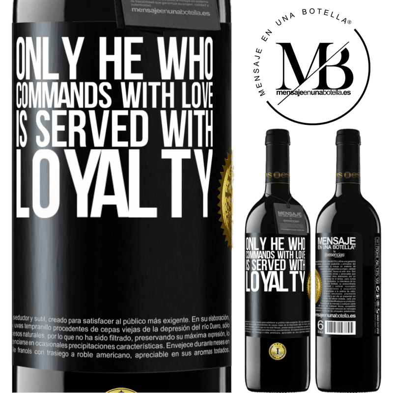 24,95 € Free Shipping | Red Wine RED Edition Crianza 6 Months Only he who commands with love is served with loyalty Black Label. Customizable label Aging in oak barrels 6 Months Harvest 2018 Tempranillo