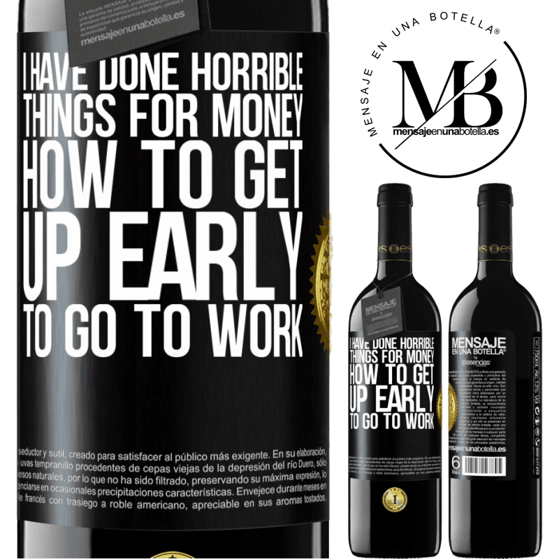 24,95 € Free Shipping | Red Wine RED Edition Crianza 6 Months I have done horrible things for money. How to get up early to go to work Black Label. Customizable label Aging in oak barrels 6 Months Harvest 2018 Tempranillo