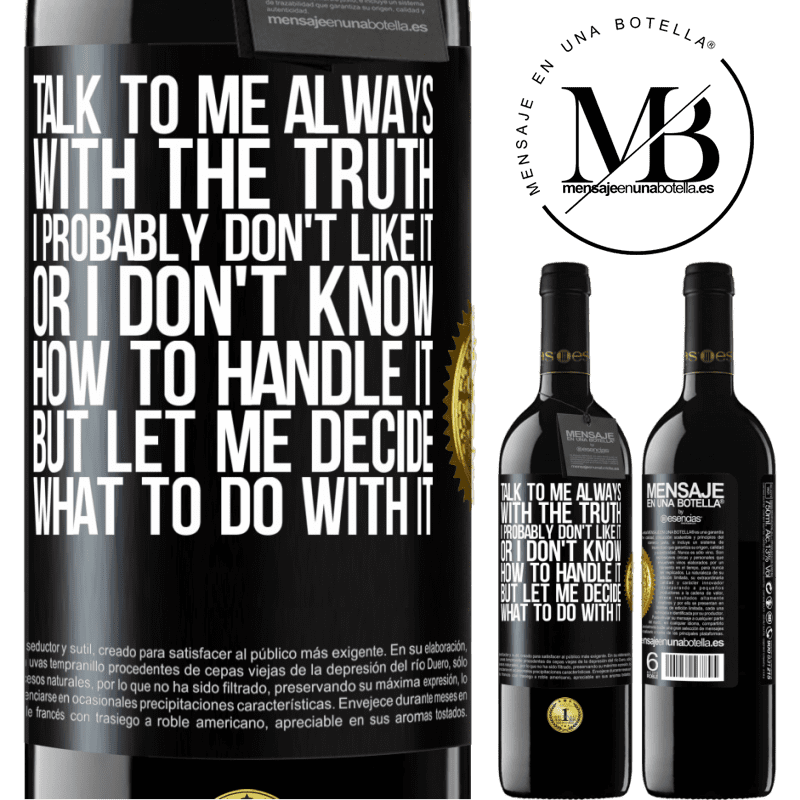 24,95 € Free Shipping | Red Wine RED Edition Crianza 6 Months Talk to me always with the truth. I probably don't like it, or I don't know how to handle it, but let me decide what to do Black Label. Customizable label Aging in oak barrels 6 Months Harvest 2018 Tempranillo