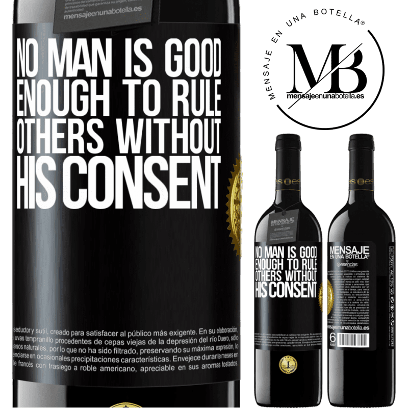 24,95 € Free Shipping | Red Wine RED Edition Crianza 6 Months No man is good enough to rule others without his consent Black Label. Customizable label Aging in oak barrels 6 Months Harvest 2018 Tempranillo