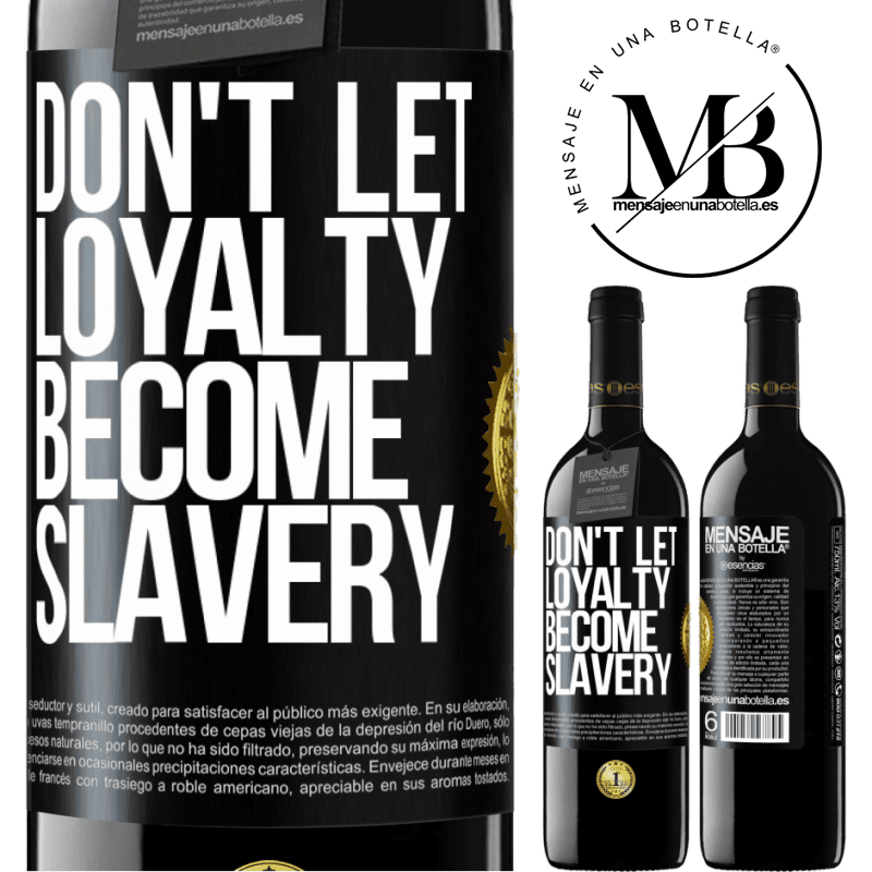 24,95 € Free Shipping | Red Wine RED Edition Crianza 6 Months Don't let loyalty become slavery Black Label. Customizable label Aging in oak barrels 6 Months Harvest 2018 Tempranillo