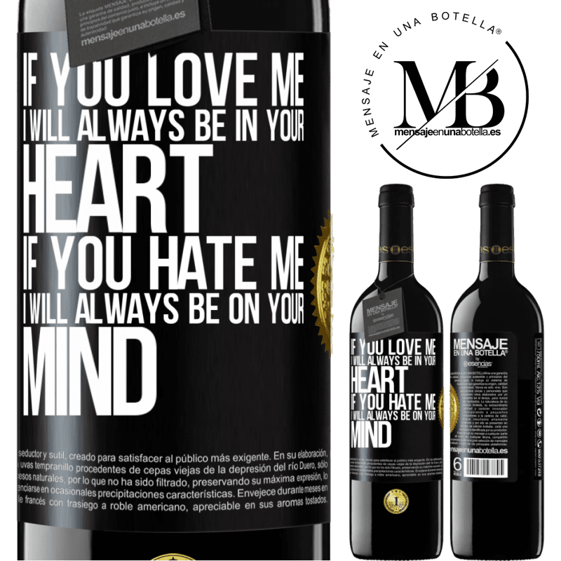 24,95 € Free Shipping | Red Wine RED Edition Crianza 6 Months If you love me, I will always be in your heart. If you hate me, I will always be on your mind Black Label. Customizable label Aging in oak barrels 6 Months Harvest 2018 Tempranillo