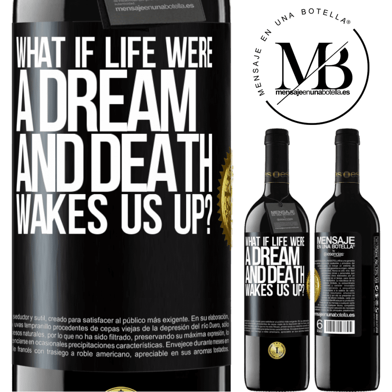 24,95 € Free Shipping | Red Wine RED Edition Crianza 6 Months what if life were a dream and death wakes us up? Black Label. Customizable label Aging in oak barrels 6 Months Harvest 2018 Tempranillo