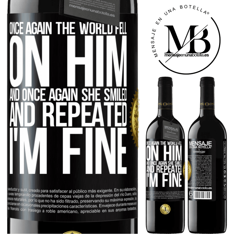 24,95 € Free Shipping | Red Wine RED Edition Crianza 6 Months Once again, the world fell on him. And once again, he smiled and repeated I'm fine Black Label. Customizable label Aging in oak barrels 6 Months Harvest 2018 Tempranillo
