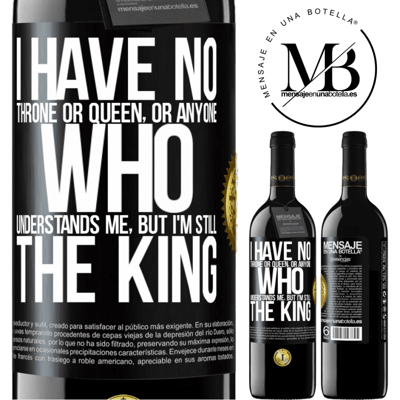 24,95 € Free Shipping | Red Wine RED Edition Crianza 6 Months I have no throne or queen, or anyone who understands me, but I'm still the king Black Label. Customizable label Aging in oak barrels 6 Months Harvest 2018 Tempranillo