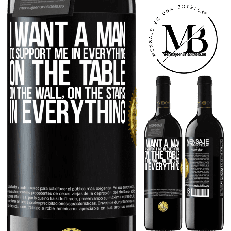24,95 € Free Shipping | Red Wine RED Edition Crianza 6 Months I want a man to support me in everything ... On the table, on the wall, on the stairs ... In everything Black Label. Customizable label Aging in oak barrels 6 Months Harvest 2018 Tempranillo