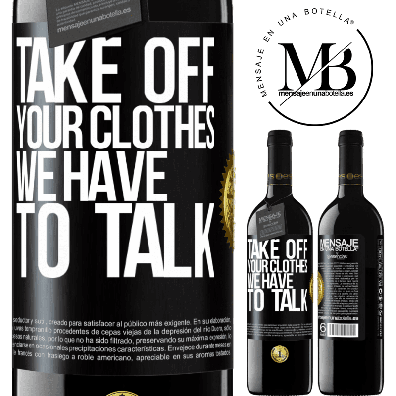 24,95 € Free Shipping   Red Wine RED Edition Crianza 6 Months Take off your clothes, we have to talk Black Label. Customizable label Aging in oak barrels 6 Months Harvest 2018 Tempranillo
