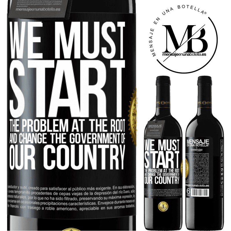 24,95 € Free Shipping | Red Wine RED Edition Crianza 6 Months We must start the problem at the root, and change the government of our country Black Label. Customizable label Aging in oak barrels 6 Months Harvest 2018 Tempranillo
