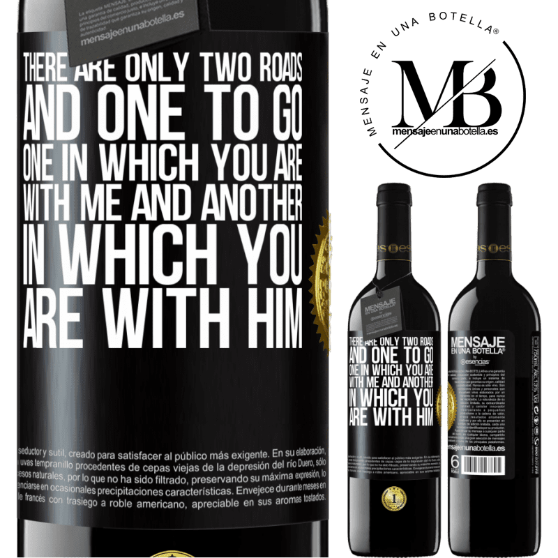 24,95 € Free Shipping | Red Wine RED Edition Crianza 6 Months There are only two roads, and one to go, one in which you are with me and another in which you are with him Black Label. Customizable label Aging in oak barrels 6 Months Harvest 2018 Tempranillo