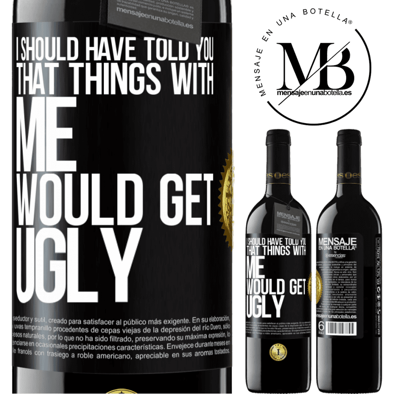 24,95 € Free Shipping | Red Wine RED Edition Crianza 6 Months I should have told you that things with me would get ugly Black Label. Customizable label Aging in oak barrels 6 Months Harvest 2018 Tempranillo