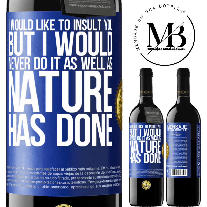24,95 € Free Shipping   Red Wine RED Edition Crianza 6 Months I would like to insult you, but I would never do it as well as nature has done Blue Label. Customizable label Aging in oak barrels 6 Months Harvest 2018 Tempranillo
