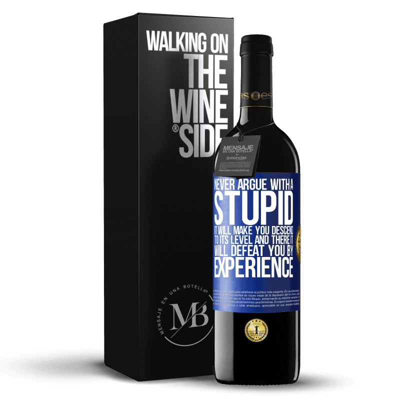 24,95 € Free Shipping | Red Wine RED Edition Crianza 6 Months Never argue with a stupid. It will make you descend to its level and there it will defeat you by experience Blue Label. Customizable label Aging in oak barrels 6 Months Harvest 2018 Tempranillo