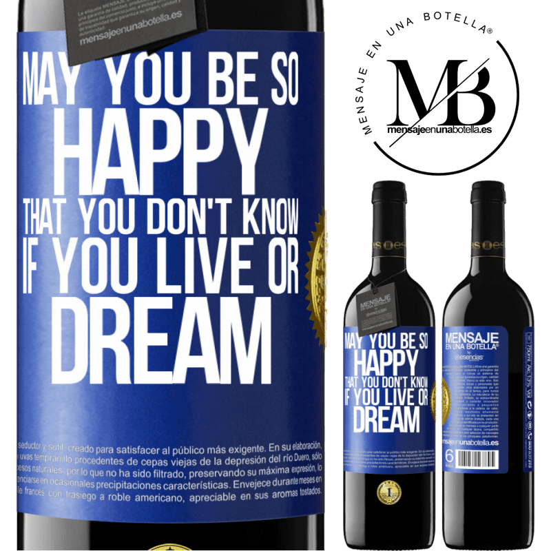 24,95 € Free Shipping | Red Wine RED Edition Crianza 6 Months May you be so happy that you don't know if you live or dream Blue Label. Customizable label Aging in oak barrels 6 Months Harvest 2018 Tempranillo