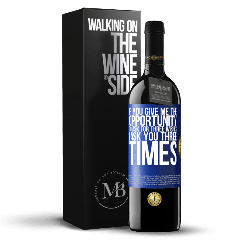 24,95 € Free Shipping | Red Wine RED Edition Crianza 6 Months If you give me the opportunity to ask for three wishes, I ask you three times Blue Label. Customizable label Aging in oak barrels 6 Months Harvest 2018 Tempranillo