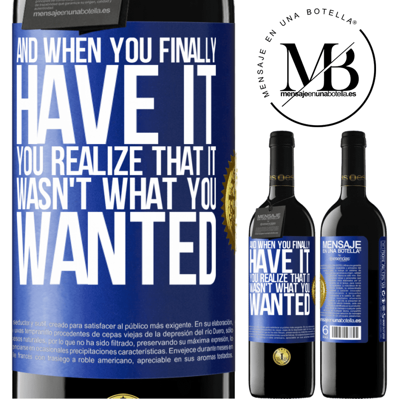 24,95 € Free Shipping | Red Wine RED Edition Crianza 6 Months And when you finally have it, you realize that it wasn't what you wanted Blue Label. Customizable label Aging in oak barrels 6 Months Harvest 2018 Tempranillo