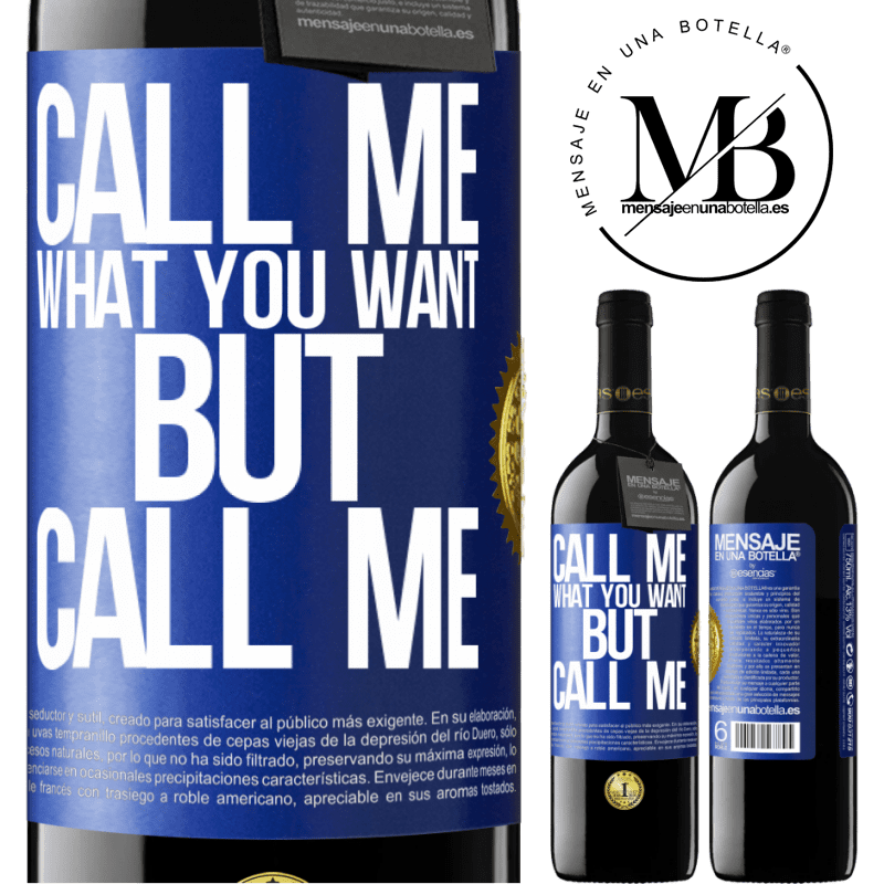 24,95 € Free Shipping | Red Wine RED Edition Crianza 6 Months Call me what you want, but call me Blue Label. Customizable label Aging in oak barrels 6 Months Harvest 2018 Tempranillo