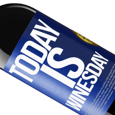 Unique & Personal Expressions. «Today is winesday!» RED Edition Crianza 6 Months